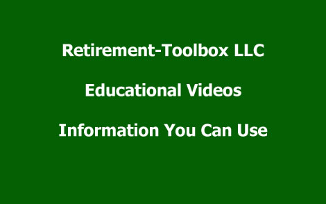 Retirement-Toolbox LLC educational videos. Information you can use.  Discover the perfect retirement solution.