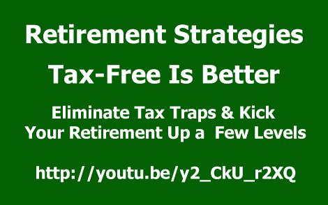 RetirementStrategiesTaxFreeisBetterEliminateTaxTrapsKick